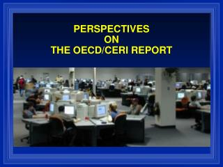 PERSPECTIVES  ON  THE OECD/CERI REPORT