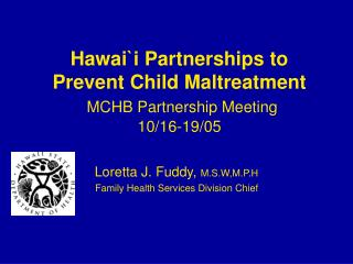 Hawai`i Partnerships to Prevent Child Maltreatment MCHB Partnership Meeting  10/16-19/05