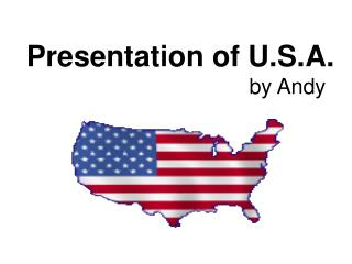 Presentation of U.S.A.                                      by Andy