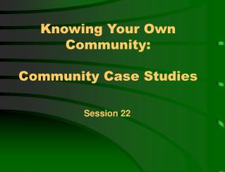 Knowing Your Own Community:  Community Case Studies