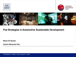Fiat Strategies in Automotive Sustainable Development Nevio Di Giusto Centro Ricerche Fiat