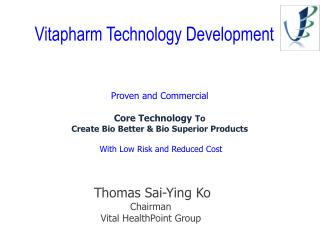 Proven and Commercial Core Technology  To  Create Bio Better & Bio Superior Products  With Low Risk and Reduced Cost