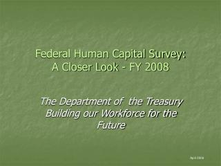 Federal Human Capital Survey: A Closer Look - FY 2008