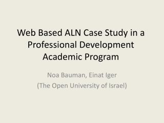 Web Based ALN Case Study in a Professional Development Academic Program