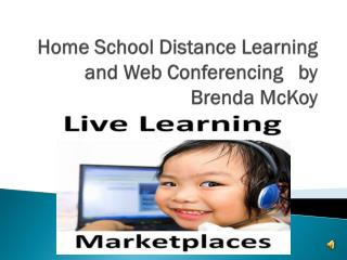 Home School Distance Learning  and Web Conferencing   by Brenda McKoy