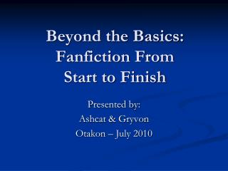 Beyond the Basics: Fanfiction From  Start to Finish