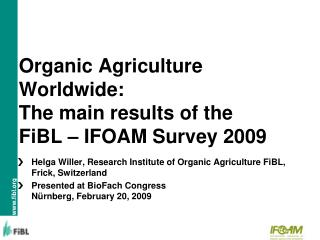 Organic Agriculture Worldwide: The main results of the  FiBL – IFOAM Survey 2009