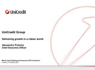 UniCredit Group Delivering growth in a riskier world