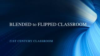 BLENDED to FLIPPED CLASSROOM
