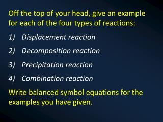 Off the top of your head, give an example for each of the four types of reactions: