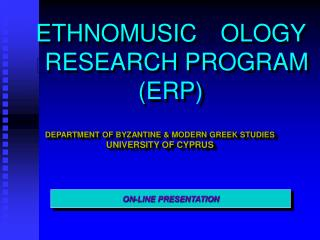 ETHNOMUSICOLOGY RESEARCH PROGRAM (ERP)
