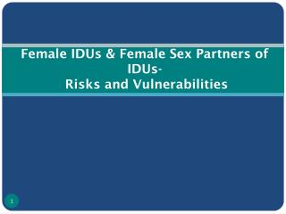 Female IDUs & Female Sex Partners of IDUs- Risks and Vulnerabilities
