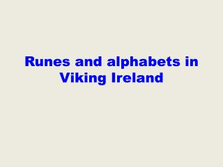 Runes and alphabets in Viking Ireland