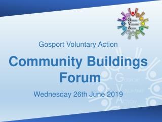 Gosport Voluntary Action Community Buildings Forum Wednesday 26th June 2019