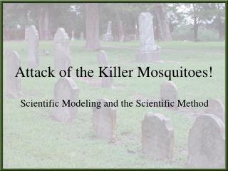 Attack of the Killer Mosquitoes!