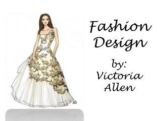 Fashion Design by: Victoria Allen