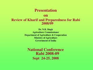 Presentation  on Review of Kharif and Preparedness for Rabi 2008/09 Dr. N.B. Singh  Agriculture Commissioner  Department