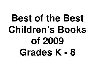 Best of the Best Children's Books  of 2009 Grades K - 8