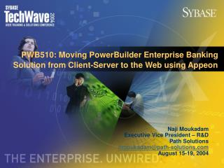 PWB510: Moving PowerBuilder Enterprise Banking Solution from Client-Server to the Web using Appeon
