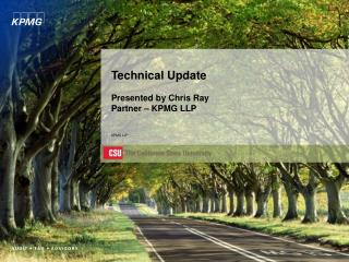 Technical Update Presented by Chris Ray Partner  –  KPMG LLP KPMG LLP