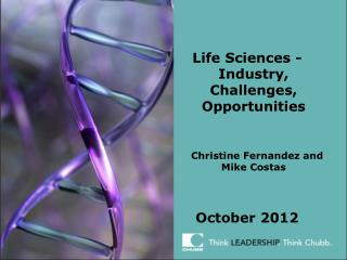 Life Sciences -Industry, Challenges, Opportunities         Christine Fernandez and  Mike Costas