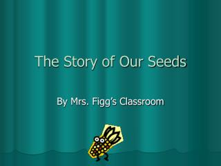 The Story of Our Seeds