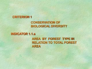 CRITERION 1 		CONSERVATION OF  				BIOLOGICAL DIVERSITY