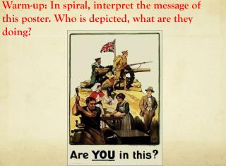 Warm-up: In spiral, interpret the message of this poster. Who is depicted, what are they doing?