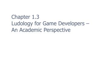 Chapter 1.3 Ludology for Game Developers – An Academic Perspective
