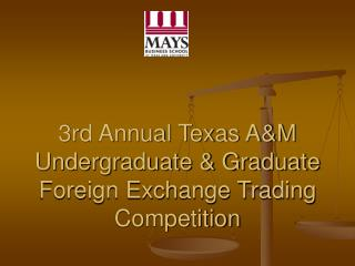 3rd Annual Texas A&M Undergraduate & Graduate Foreign Exchange Trading Competition