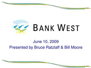 June 10, 2009 Presented by Bruce Ratzlaff & Bill Moore