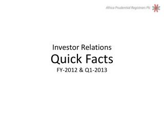 Investor Relations Quick Facts FY-2012 & Q1-2013