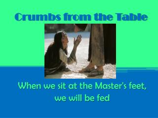 Crumbs from the Table