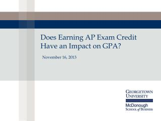 Does Earning AP Exam Credit Have an Impact on GPA? November 16,  2013