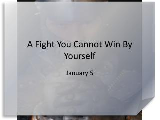 A Fight You Cannot Win By Yourself