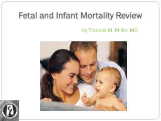 Fetal and Infant Mortality Review  by Thomas M. Miller, MD