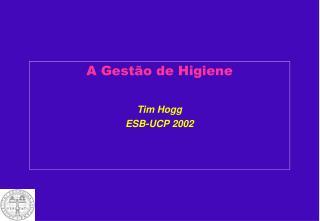 A Gestão de Higiene Tim Hogg  ESB-UCP 2002