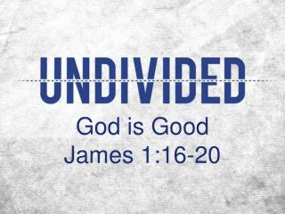 God is Good James 1:16-20