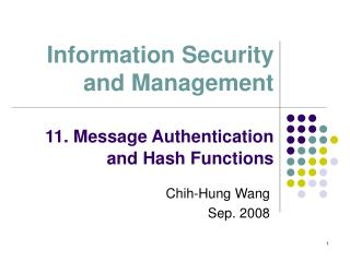 Information Security and Management 11. Message Authentication and Hash Functions