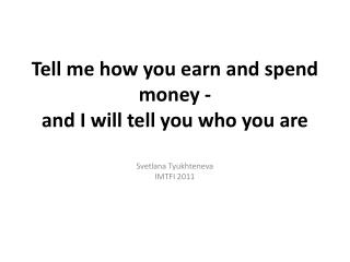 Tell me how you earn and spend money - and I will tell you who you are