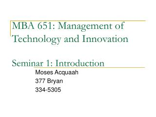 MBA 651: Management of Technology and Innovation Seminar 1: Introduction