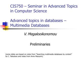 CIS750   Seminar in Advanced Topics in Computer Science  Advanced topics in databases   Multimedia Databases