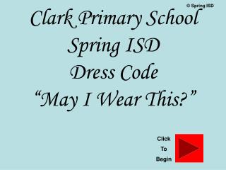 Clark Primary School Spring ISD Dress Code  May I Wear This