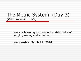 The Metric System  (Day 3) (Kilo… to milli… units)