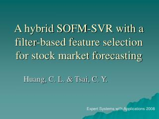 A hybrid SOFM-SVR with a filter-based feature selection for stock market forecasting