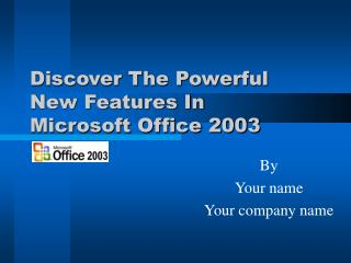 Discover The Powerful New Features In  Microsoft Office 2003