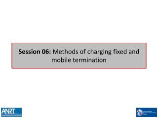 Session 06:  Methods of charging fixed and mobile termination