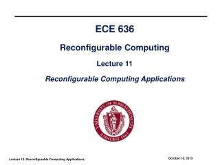 ECE 636 Reconfigurable Computing Lecture 11 Reconfigurable Computing Applications
