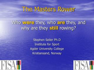 The Masters Rower Who  were  they, who  are  they, and why are they  still  rowing?