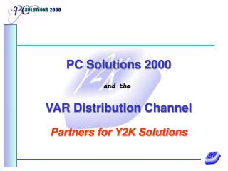 PC Solutions 2000 and the  VAR Distribution Channel Partners for Y2K Solutions